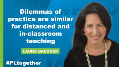 Dilemmas of practice are similar for distance and in-person teaching says Laura Baecher