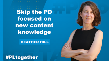 """photo of Heather Hill with text """"Skip the PD focused on new content knowledge"""""""