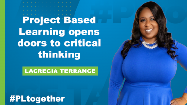 """photo of Lacrecia Terrance with text """"Project Based Learning opens doors to critical thinking"""""""
